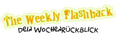 The Weekly Flashback – dein Wochenrückblick