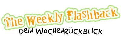 The Weekly Flashback – dein Wochenrückblick!